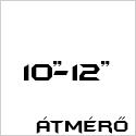 """Átmérő 10-12"""""""